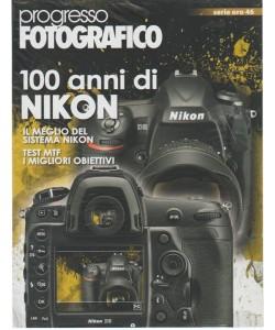 Progresso Fotografico serie oro - bimestrale n. 46 Luglio 2017 - 100 anni Nikon