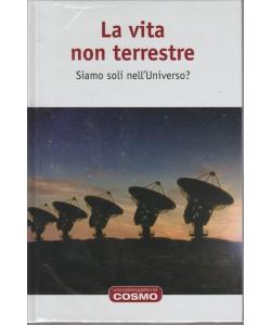 LA VITA NON TERRESTRE. SIAMO SOLI NELL'UNIVERSO? UNA PASSEGGIATA NEL COSMO. COSMOLOGIA N. 26.