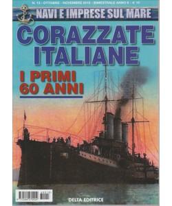 NAVI E IMPRESE SUL MARE. CORAZZATE ITALIANE . I PRIMI 60 ANNI. N. 13. OTTOBRE - NOVEMBRE 2016. BIMESTRALE