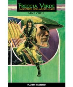 Freccia Verde Cacciatori Arco - Cacciatori Dall'Arco Lungo - Planeta-De Agostini