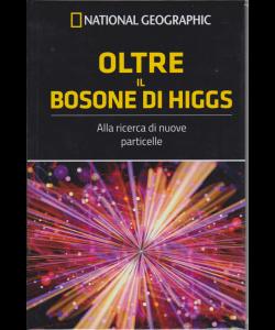 National Geographic - Le frontiere della scienza - Oltre il bosone di Higgs - n. 35 - settimanale - 14/11/2018 -