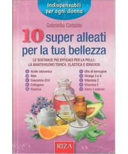 10 Super alleati per la tua bellezza - di Gabriella Cataldo - ediz.Riza