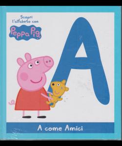 Scopri l'alfabeto con Peppa Pig - n. 1 - settimanale- A come Amici