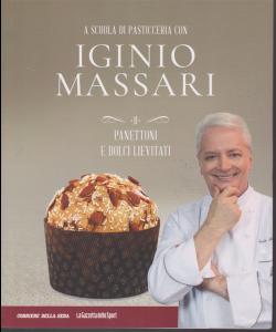 A scuola di pasticceria con Iginio Massari - n. 11 - Panettoni e dolci lievitati - settimanale