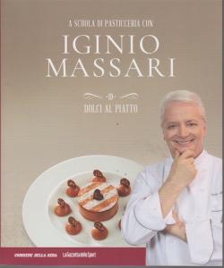 A scuola di pasticceria con Iginio Massari - n. 19 - dolci al piatto - settimanale -