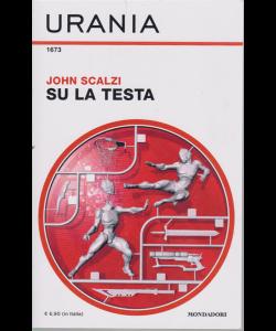 Urania n. 1673 - Su la testa - di John Scalzi - dicembre 2019 - mensile