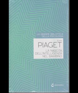 La grande biblioteca della psicologia - Jean Piaget - La nascita dell'intelligenza nel bambino - copertina rigida