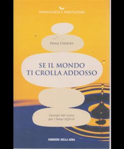 Mindfulness & Meditazione - Se il mondo ti crolla addosso - Pema Chodron - n. 6 - settimanale -