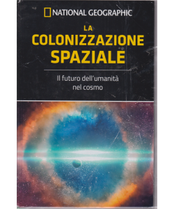 National Geographic - La colonizzazione spaziale - n. 48 - settimanale - 7/2/2020 - copertina rigida