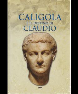 Gli episodi decisivi - Grecia e Roma - Caligola e il destino di Claudio - n. 26 - settimanale - 22/3/2019
