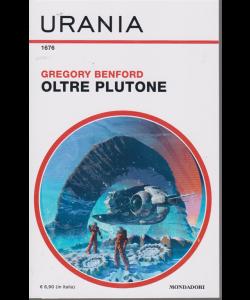 Urania - n. 1676 - Oltre Plutone di Gregory Benford - mensile - marzo 2020 -