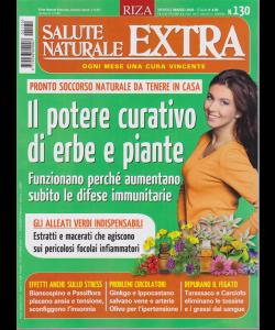 Salute Naturale Extra - n. 130 - mensile - marzo 2020 - Il potere curativo di erbe e piante