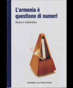 Il mondo è matematico - L'armonia è questione di numeri - Musica e matematica - n. 11 - settimanael - 5/4/2019 - copertina rigida