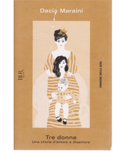 Dacia Maraini - Tre Donne. Una storia d'amore e disamore - n. 7 - settimanale -