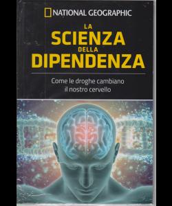 National Geographic - La scienza della dipendenza - n. 14 - settimanale - 3/7/2020 - copertina rigida