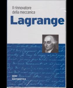 Geni della matematica - Lagrange - Il rinnovatore della meccanica - n. 21 - settimanale - 2/7/2020 - copertina rigida