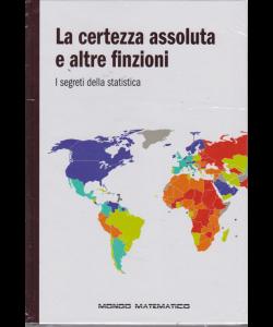 Il mondo matematico - La certezza assoluta e altre finzioni - I segreti della statistica - n. 12 - settimanale - 12/4/2019
