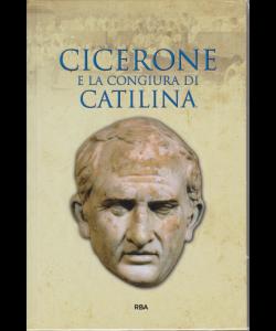Gli episodi decisivi - Grecia e Roma - Cicerone e la congiura di Catilina - n. 30 - settimanale - 19/4/2019 -