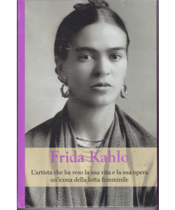 Grandi donne - Frida Kahlo - terza uscita - 15 febbraio 2019 - settimanale