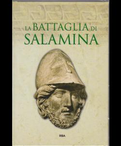 Gli episodi decisivi Grecia e Roma - La battaglia di Salamina - n. 31 - settimanale - 26/4/2019 -