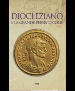 Gli episodi decisivi - Grecia e Roma - Diocleziano e la grande persecuzione - n. 32 - settimanale - 3/5/2019 -