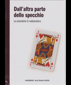 Il mondo è matematico - Dall'altra parte dello specchio - n. 16 - settimanale - 10/5/2019 - copertina rigida