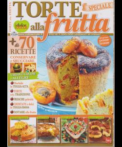 Torta alla frutta speciale - n. 48 - maggio - giugno 2019 - bimestrale
