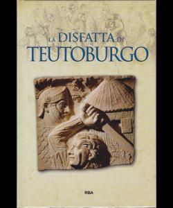 Gli episodi decisivi - Grecia e Roma - La disfatta di Teutoburgo - n. 34 - settimanale - 17/5/2019 -