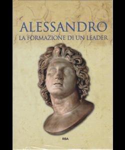 Grecia E Roma - Alessandro - La formazione di un leader - n. 22 - settimanale - 22/2/2019 -