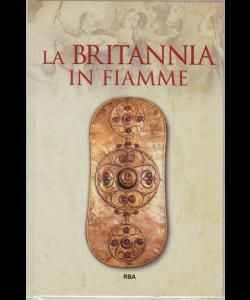 Gli episodi decisivi Grecia e Roma - La Britannia in fiamme - n. 37 - settimanale - 7/6/2019 - copertina rigida