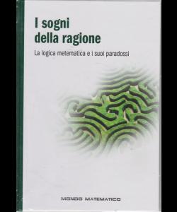 Il mondo è matematico - I sogni della ragione - n. 21 - settimanale - 14/6/2019 - copertina rigida