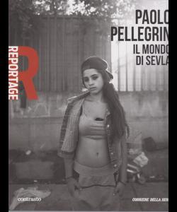 Reportage - Paolo Pellegrin - Il mondo di Sevla - n. 22 - settimanale -