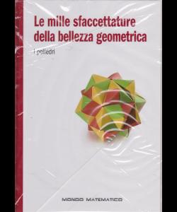 Il mondo matematico - Le mille sfaccettature della bellezza geometrica - I poliedri - n. 22 - settimanale - 21/6/2019 - copertina rigida