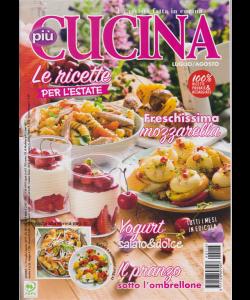Piu' Cucina - n. 116 - mensile - luglio - agosto 2019 -
