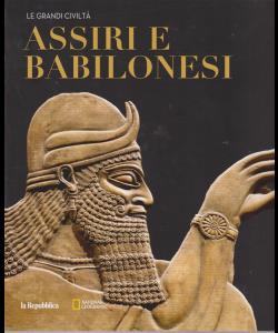 Le Grandi Civilta' - Assiri E Babilonesi - n. 6 -