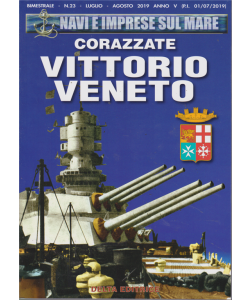 Navi e imprese sul mare - Corazzate Vittorio Veneto - bimestrale - n. 23 - luglio - agosto 2019 -