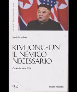 Dittature E Totalitarismi nella storia - Kim Jong -Un il nemico necessario - di Loretta Napoleoni - n. 8 - settimanale