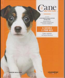 Il Cane - n. 6 - settimanale - Il cucciolo e i primi mesi. Come costruire un'intesa duratura - copertina rigida