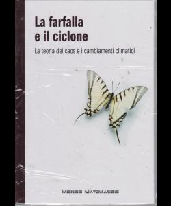 Il mondo è matematico - La farfalla e il ciclone - n. 31 - settimanale - 23/8/2019 - copertina rigida