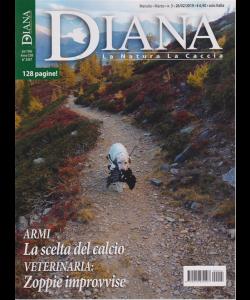 Diana -n. 3 - mensile - marzo 2019 - 128 pagine!