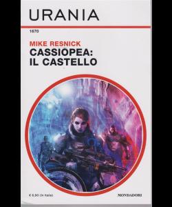 Urania - n. 1670 - Cassiopea: il castello - di Mike Resnick -settembre 2019 - mensile