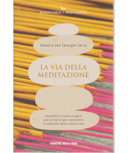 Mindfulness & Meditazione - La via della meditazione - Maestro zen Tetsugen Serra - n. 4 - settimanale