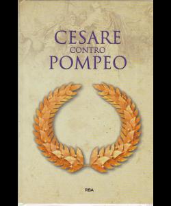 Gli episodi decisivi _ Grecia e Roma - Cesare contro Pompeo - n. 24 - settimanale - 8/3/2019 -