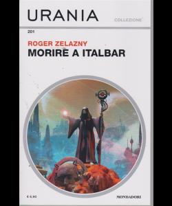 Urania Collezione - Morire A Italbar - di Roger Zelazny - n. 201 - mensile - ottobre 2019 -