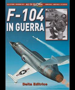 Ali Di Gloria - F 104 In Guerra - n. 42 - ottobre - novembre 2019 - bimestrale -