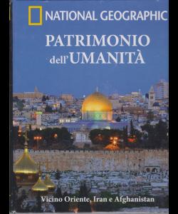 National Geographic - Patrimonio dell'umanità -  Vicino Oriente, Iran e Afghanistan - n. 11 - 28/11/2018 - settimanale