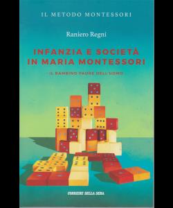 Il metodo Montessori - Infanzia e società in Maria Montessori - n. 16 - di Raniero Regni - settimanale - Il bambino padre dell'uomo