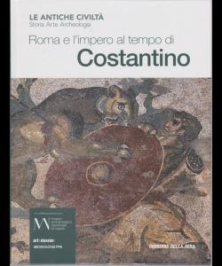 Le antiche civiltà - Roma e l'impero al tempo di Costantino - n. 16 - settimanale -