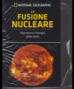 National Geographic - Le frontiere della scienza - La fusione nucleare - n. 40 - settimanale - 19/12/2018 -