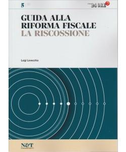 GUIDA ALLA RISCOSSIONE FISCALE LA RISCOSSIONE. ILSOLE 24 ORE. N. 5